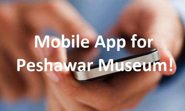 Smartphone app launched by Peshawar Museum