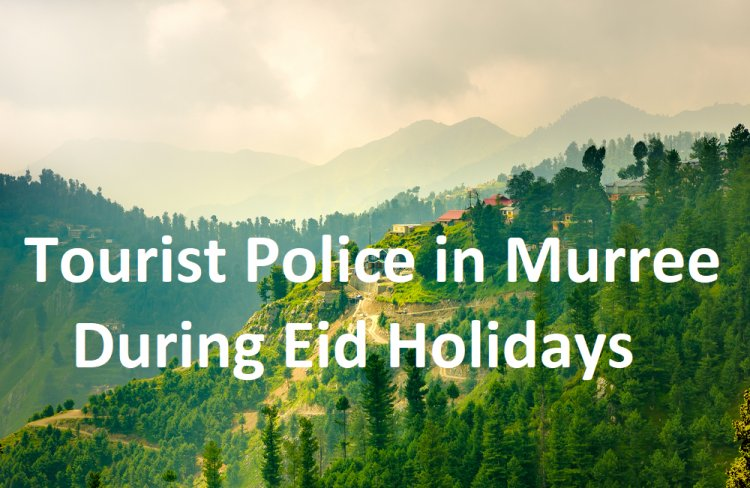 Tourist Police for Murree during Eid-ul-Adha Holidays